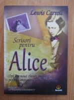 Anticariat: Lewis Carroll - Scrisori pentru Alice. Opt sau noua sfaturi intelepte pentru compunerea scrisorilor