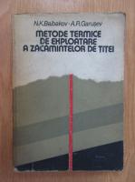 Anticariat: N. K. Baibakov, A. R. Garusev - Metode termice de exploatare a zacamintelor de titei