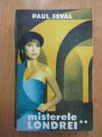 Paul Feval - Misterele Londrei (volumul 2)