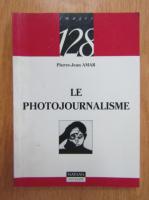 Pierre-Jean Amar - Le photojournalisme