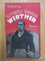 Anticariat: Wolfgang Von Goethe - Suferintele tanarului Werthe