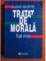 Anticariat: Alasdair Macintyre - Tratat de morala. Dupa virtute