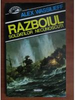Anticariat: Alex Wassilieff - Razboiul soldatilor necunoscuti
