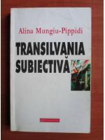 Anticariat: Alina Mungiu-Pippidi - Transilvania subiectiva