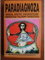 Anticariat: Aliodor Manolea - Paradiagnoza. Manual pentru diagnosticare energetica folosind radiestezia