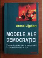 Anticariat: Arend Lijphart - Modele ale democratiei. Forme de guvernare si functionare in treizeci si sase de tari