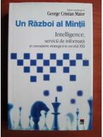 Anticariat: George Cristian Maior - Un razboi al mintii. Intelligence, servicii de informatii si cunoasterea strategica in secolul XXI