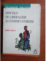 John Gray - Dincolo de liberalism si conservatorism