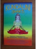 Anticariat: Kundalini Shakti - Energia primordiala din interiorul fiintei umane