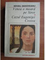 Anticariat: Mihail Sadoveanu - Venea o moara pe Siret. Cazul Eugenitei Costea