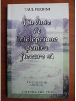 Paul Ferrini - Cuvinte de intelepciune pentru fiecare zi