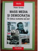 Anticariat: Peter Gross - Mass Media si democratia in tarile Europei de est