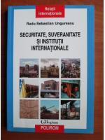 Radu Sebastian Ungureanu - Securitate, suveranitate si institutii internationale