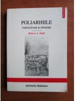 Robert A. Dahl - Poliarhiile participare si opozitiei