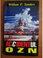Anticariat: William P. Sanders - Accidentul OZN
