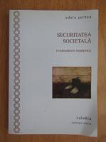 Anticariat: Adela Serban - Securitatea societala. Fundamente teoretice