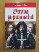 Alexandre Dumas - Otrava si pumnalul