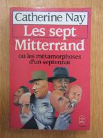 Anticariat: Catherine Nay - Les sept Mitterrand ou les metamorphoses d'un septennat