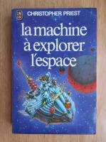 Anticariat: Christopher Priest - La machine a explorer l'espace