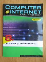Anticariat: Computer si internet fara profesor, volumul 8. Access si PowerPoint