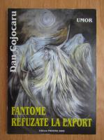 Anticariat: Dan Cojocaru - Fantome refuzate la export