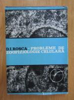 Dumitru I. Rosca - Probleme de zoofiziologie celulara