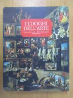 Anticariat: I luoghi dell'arte. Un percorso tra arte e storia nei piu grandi Musei italiani