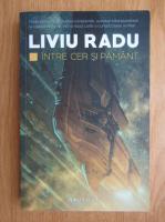 Liviu Radu - Intre cer si pamant