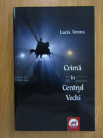 Lucia Verona - Crima din Centrul Vechi