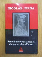 Anticariat: Nicolae Iorga - Scurta istorie a Albaniei si a poporului albanez
