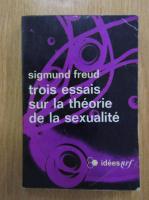 Sigmund Freud - Trois essais sur la theorie de la sexualite