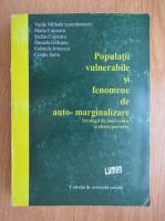 Anticariat: Vasile Miftode - Populatii vulnerabile si fenomenede auto-marginalizate