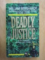 Anticariat: William Bernhardt - Deadly Justice