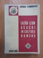 Anticariat: Antonie Plamadeala - Lazar-Leon Asachi in cultura romana