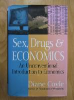 Anticariat: Diane Coyle - Sex, Drugs and Economics. An Unconventional Introduction to Economics