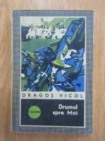 Anticariat: Dragos Vicol - Drumul spre Mai