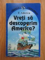 Anticariat: F. Aderca - Vreti sa descoperim America?