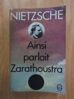 Anticariat: Friedrich Nietzsche - Ainsi parlait Zarathoustra