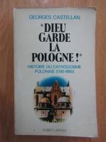 Georges Castellan - Dieu garde la Pologne! Histoire du catholicisme polonais, 1795-1980