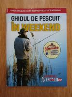 Ghidurile Aventuri la pescuit, nr. 20. Ghidul de pescuit in weekend
