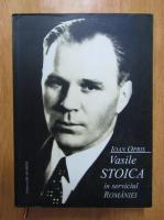 Anticariat: Ioan Opris - Vasile Stoica in serviciul Romaniei