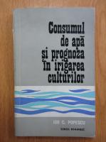 Ion C. Popescu - Consumul de apa si prognoza in irigarea culturilor
