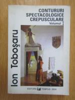 Anticariat: Ion Tobosaru - Contururi spectacologice crepusculare (volumul 1)