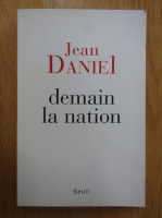 Anticariat: Jean Daniel - Demain la nation