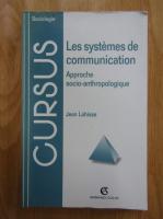 Anticariat: Jean Lohisse - Les systemes de communication. Approche socio-anthropologique