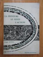 Anticariat: Margit Rowell - La peinture. Le geste. L'action