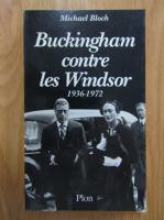 Anticariat: Michael Bloch - Buckingham contre les Windsor 1936-1972