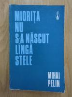 Mihai Pelin - Miorita nu s-a nascut langa stele