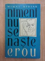 Anticariat: Mihai Stoian - Nimeni nu se naste erou