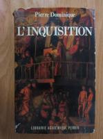 Anticariat: Pierre Dominique - L'inquisition